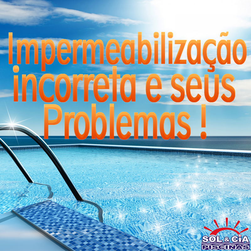 À incorreta impermeabilização de piscinas e seus problemas